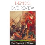 The Conquest of Mexico DVD – Review